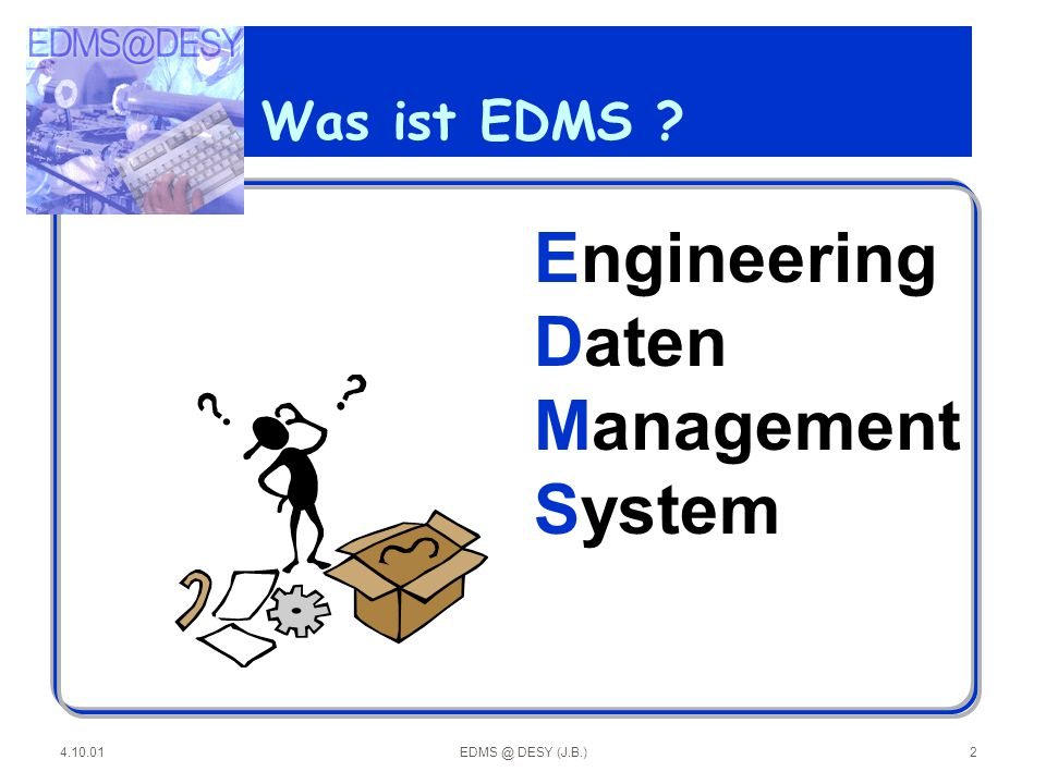 Engineering Daten Management System Was ist EDMS 4.10.01