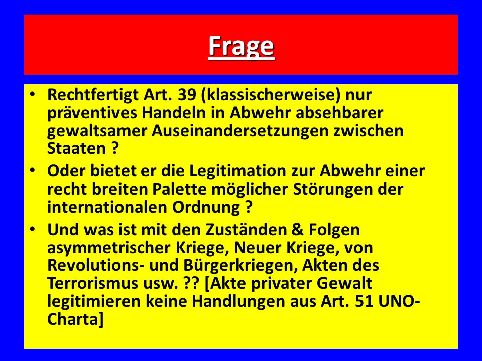 Frage Rechtfertigt Art. 39 (klassischerweise) nur präventives Handeln in Abwehr absehbarer gewaltsamer Auseinandersetzungen zwischen Staaten