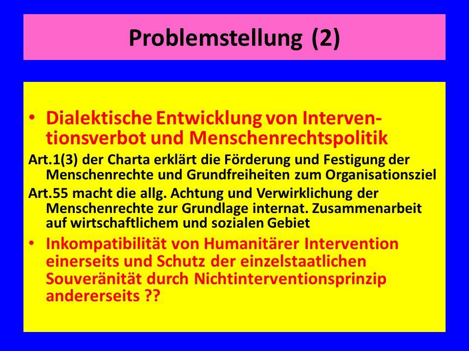 Problemstellung (2) Dialektische Entwicklung von Interven-tionsverbot und Menschenrechtspolitik.