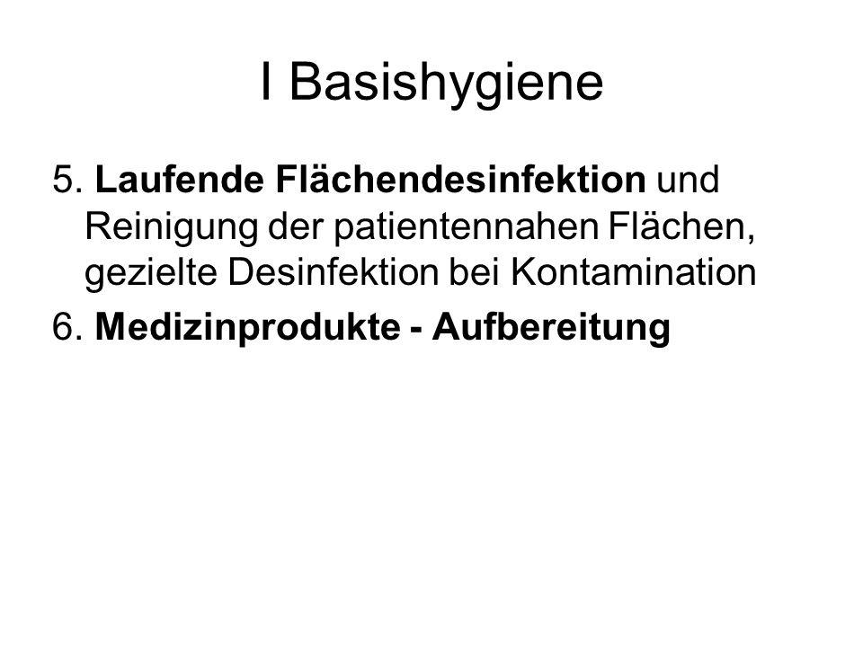 I Basishygiene 5. Laufende Flächendesinfektion und Reinigung der patientennahen Flächen, gezielte Desinfektion bei Kontamination.