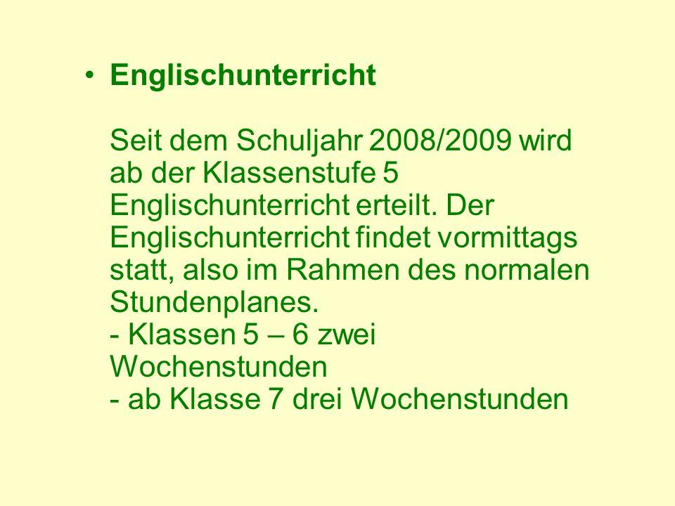 Englischunterricht Seit dem Schuljahr 2008/2009 wird ab der Klassenstufe 5 Englischunterricht erteilt.