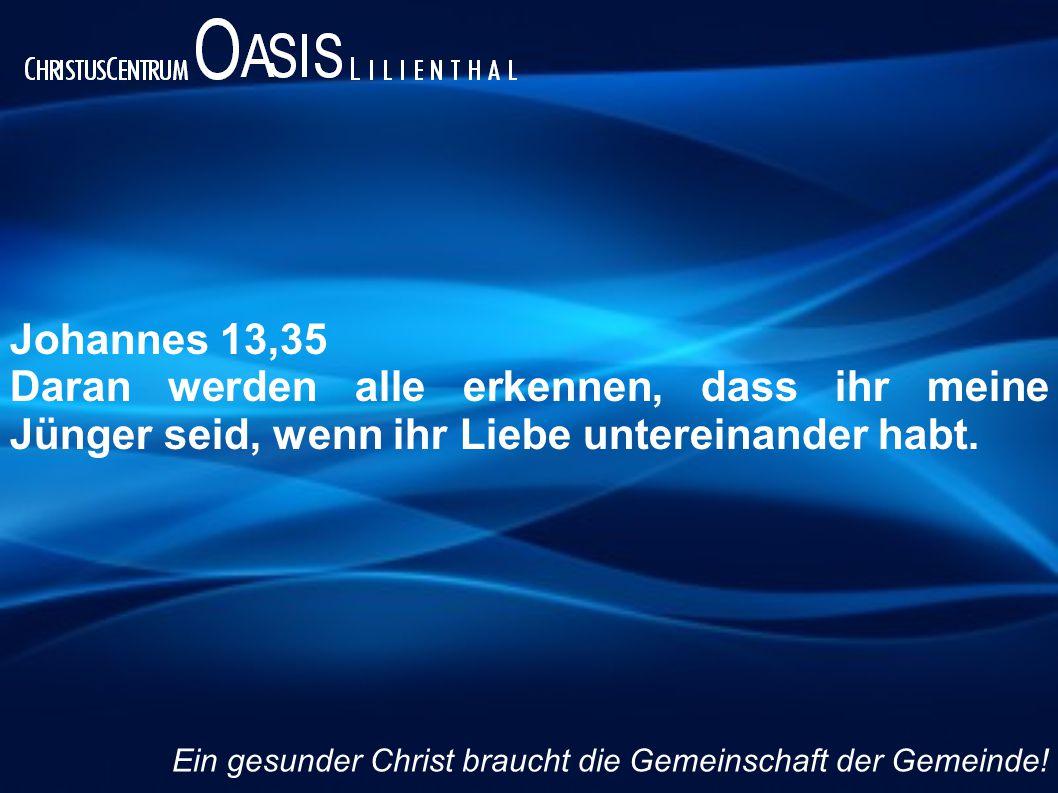 Johannes 13,35 Daran werden alle erkennen, dass ihr meine Jünger seid, wenn ihr Liebe untereinander habt.