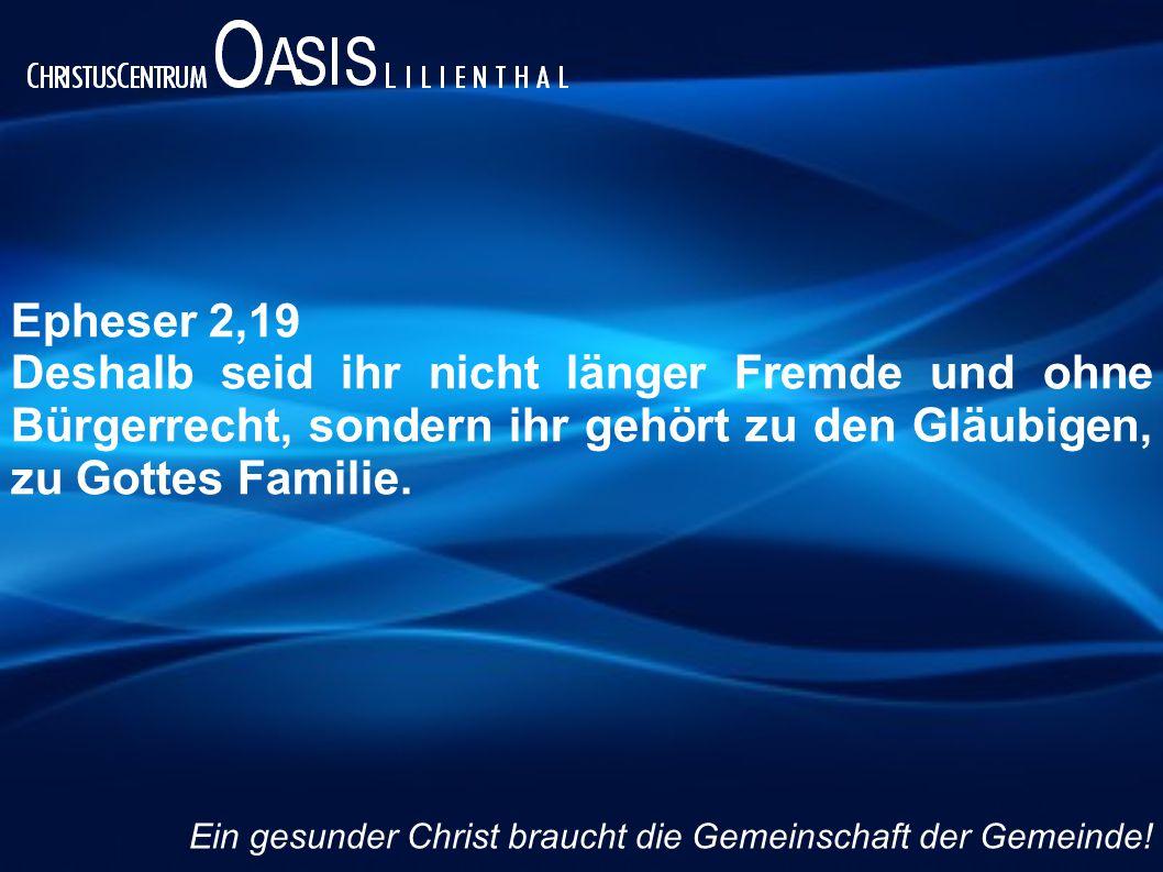 Epheser 2,19 Deshalb seid ihr nicht länger Fremde und ohne Bürgerrecht, sondern ihr gehört zu den Gläubigen, zu Gottes Familie.
