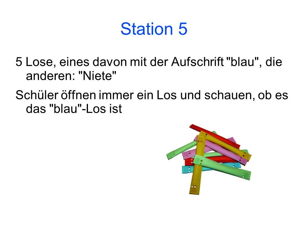 Station 5 5 Lose, eines davon mit der Aufschrift blau , die anderen: Niete Schüler öffnen immer ein Los und schauen, ob es das blau -Los ist.