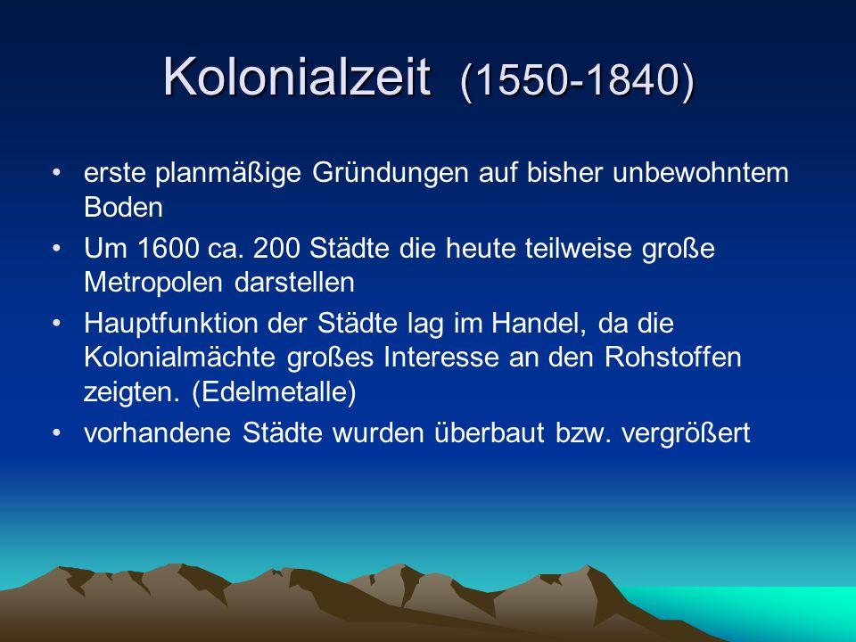 Kolonialzeit (1550-1840) erste planmäßige Gründungen auf bisher unbewohntem Boden.