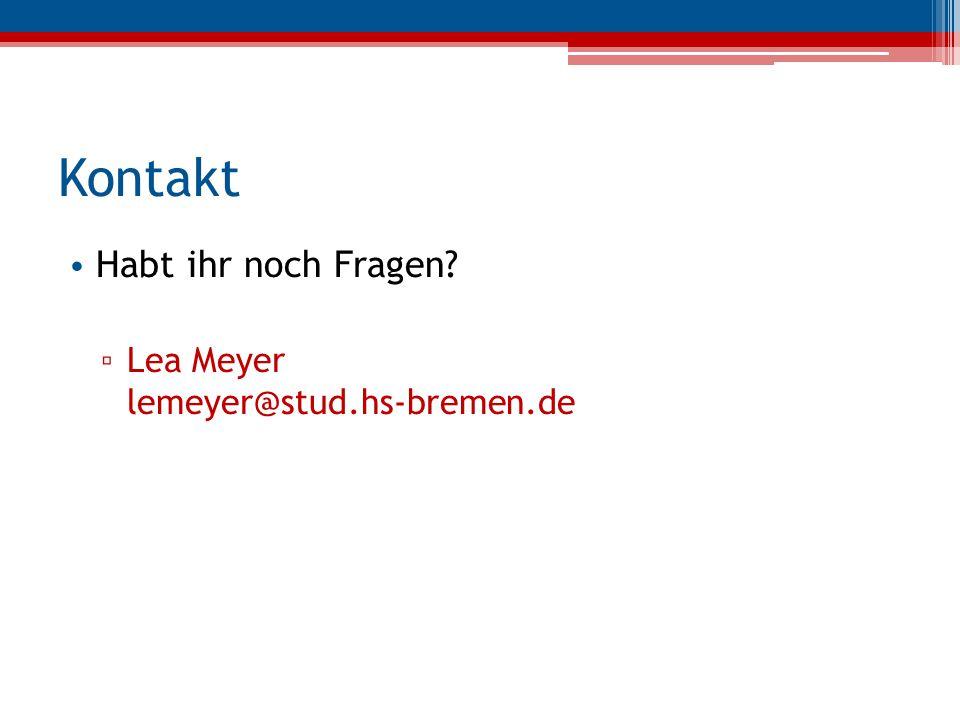 Kontakt Habt ihr noch Fragen Lea Meyer lemeyer@stud.hs-bremen.de