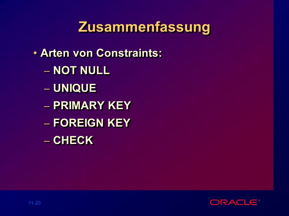 Zusammenfassung Arten von Constraints: NOT NULL UNIQUE PRIMARY KEY