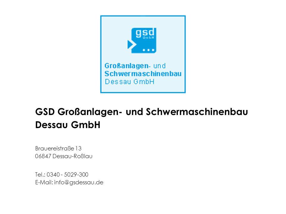 GSD Großanlagen- und Schwermaschinenbau Dessau GmbH Brauereistraße 13 06847 Dessau-Roßlau