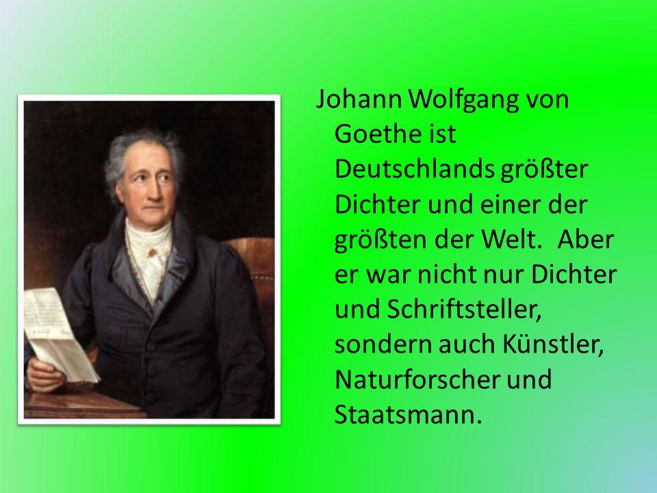 Johann Wolfgang von Goethe ist Deutschlands größter Dichter und einer der größten der Welt.