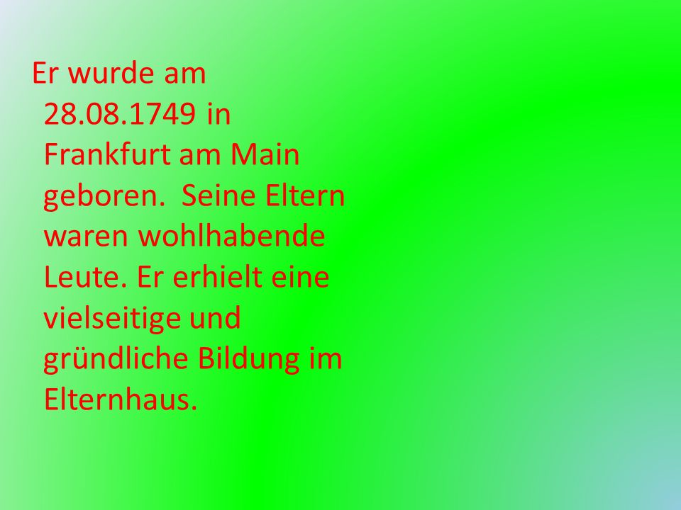 Er wurde am 28. 08. 1749 in Frankfurt am Main geboren