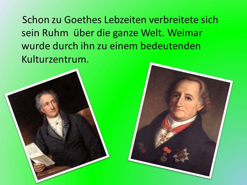 Schon zu Goethes Lebzeiten verbreitete sich sein Ruhm über die ganze Welt.