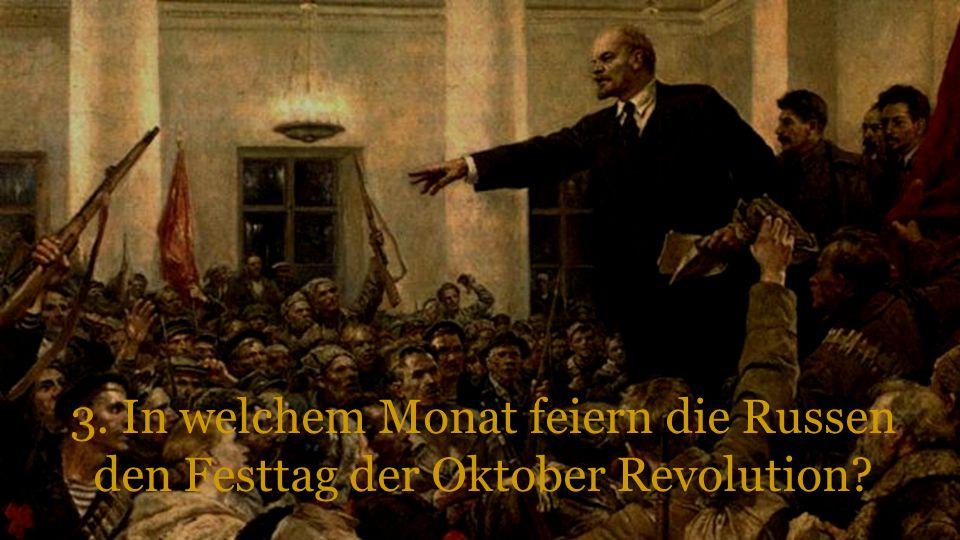3. In welchem Monat feiern die Russen den Festtag der Oktober Revolution