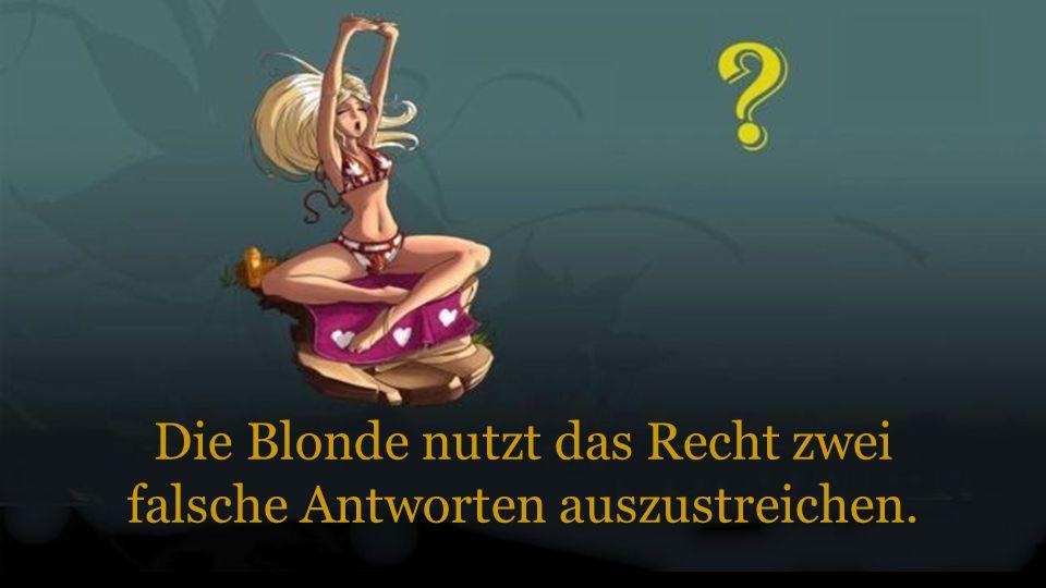 Die Blonde nutzt das Recht zwei falsche Antworten auszustreichen.