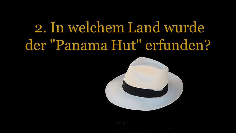 2. In welchem Land wurde der Panama Hut erfunden