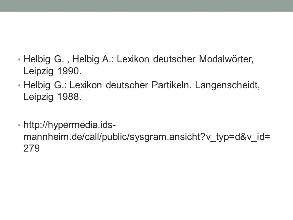 Helbig G. , Helbig A.: Lexikon deutscher Modalwörter, Leipzig 1990.