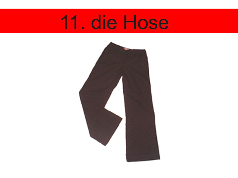 11. die Hose
