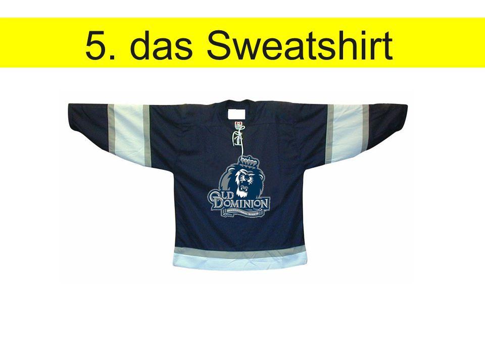 5. das Sweatshirt