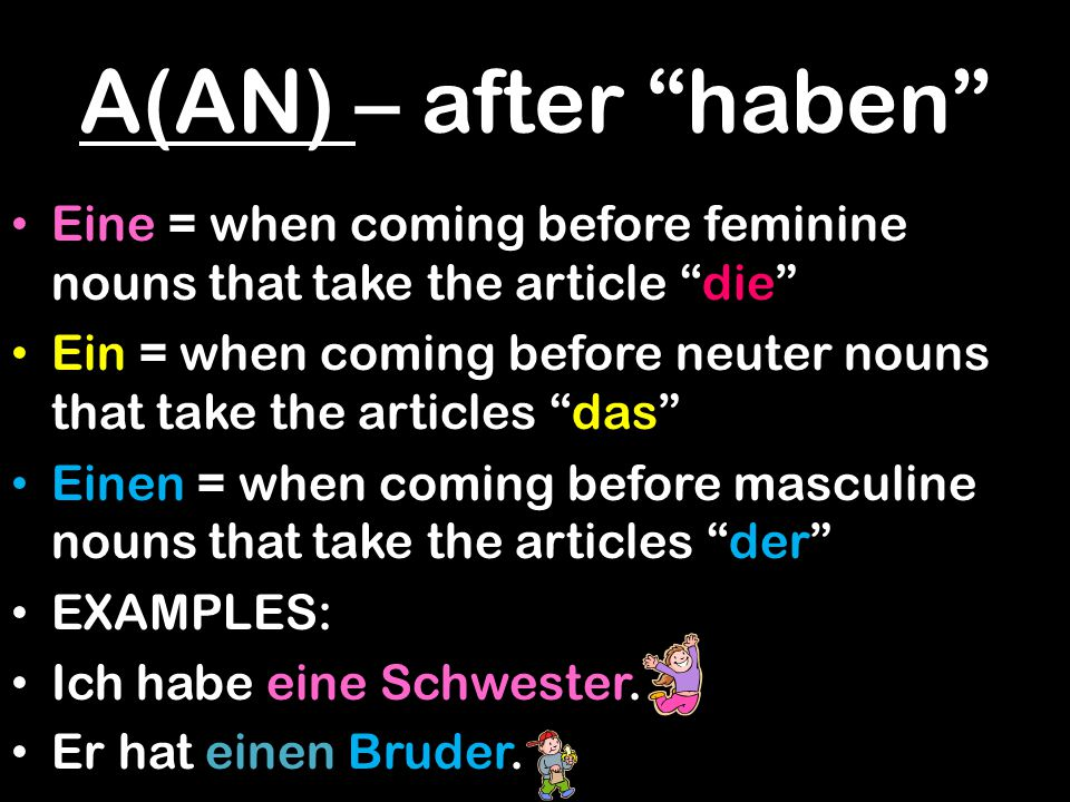 A(AN) – after haben Eine = when coming before feminine nouns that take the article die