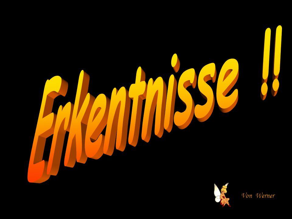 Erkentnisse !! www.schwarzekatze.net Von Werner