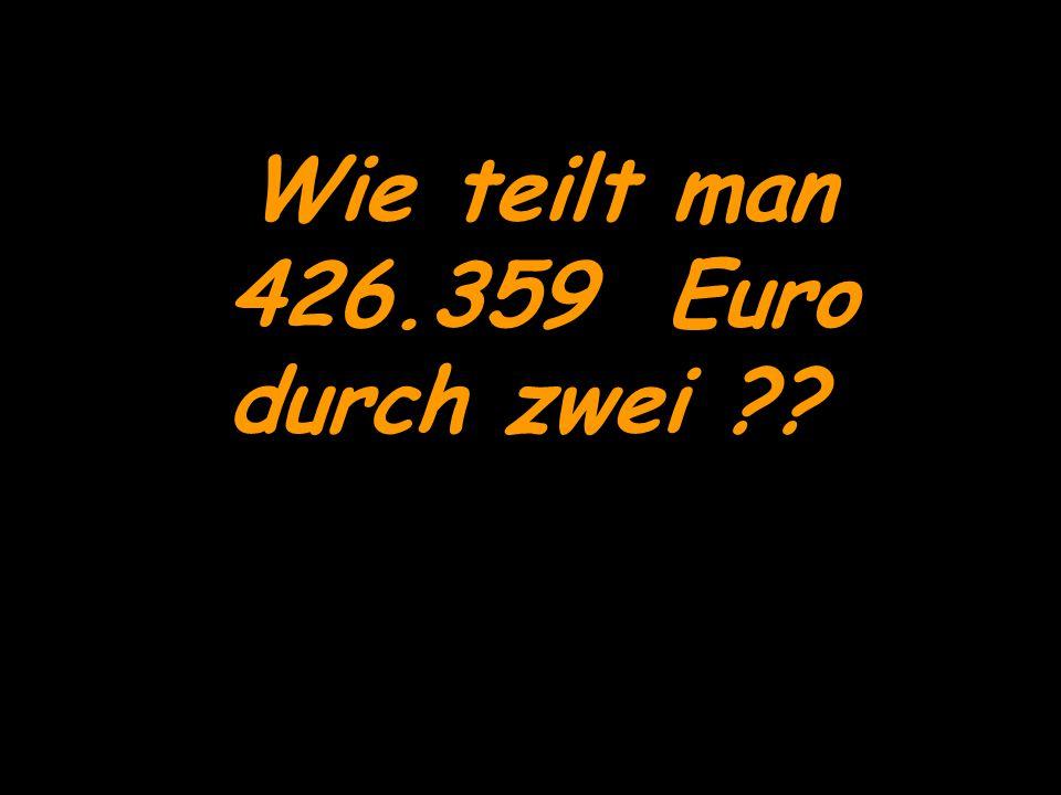 Wie teilt man 426.359 Euro durch zwei