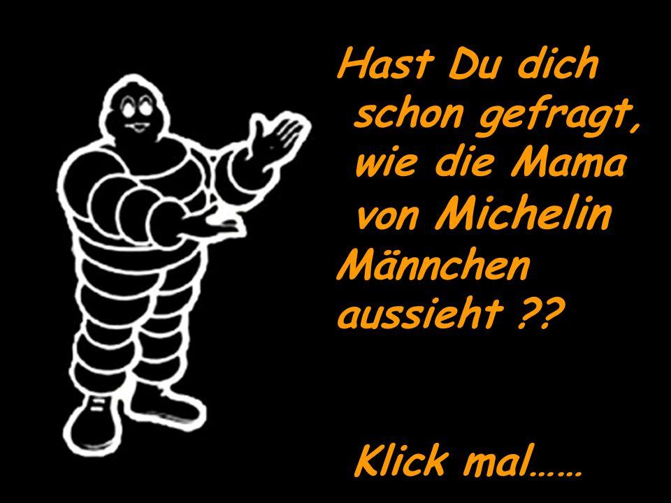 Hast Du dich schon gefragt, wie die Mama von Michelin Männchen aussieht Klick mal……