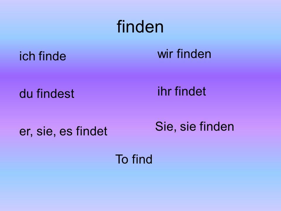 finden wir finden ich finde ihr findet du findest Sie, sie finden