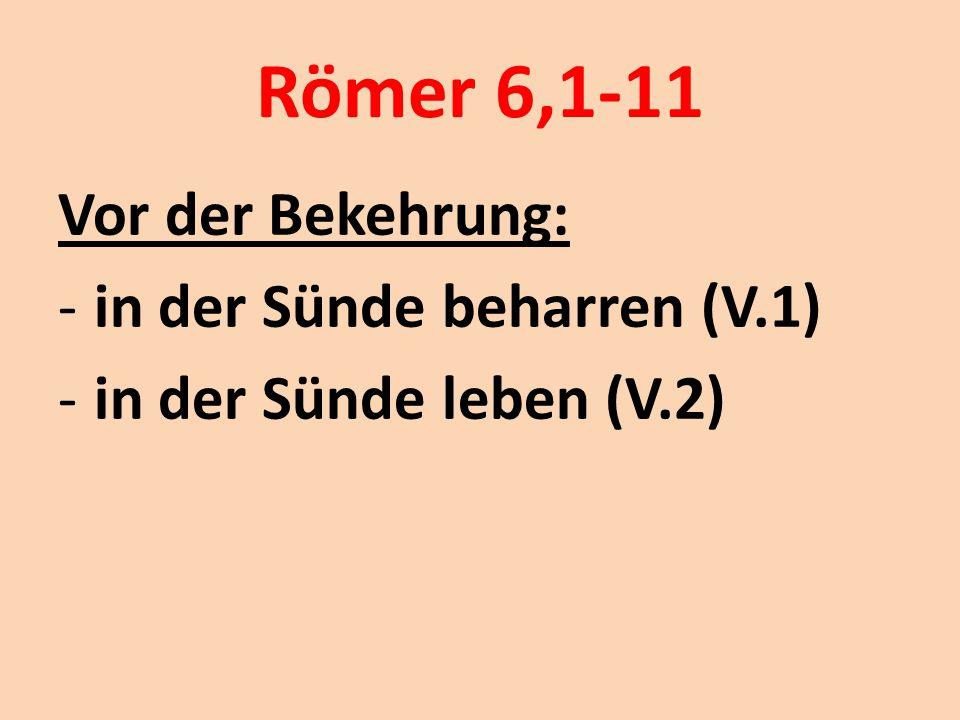 Römer 6,1-11 Vor der Bekehrung: in der Sünde beharren (V.1)