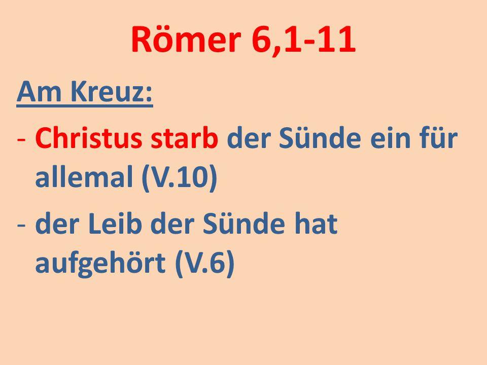 Römer 6,1-11 Am Kreuz: Christus starb der Sünde ein für allemal (V.10)