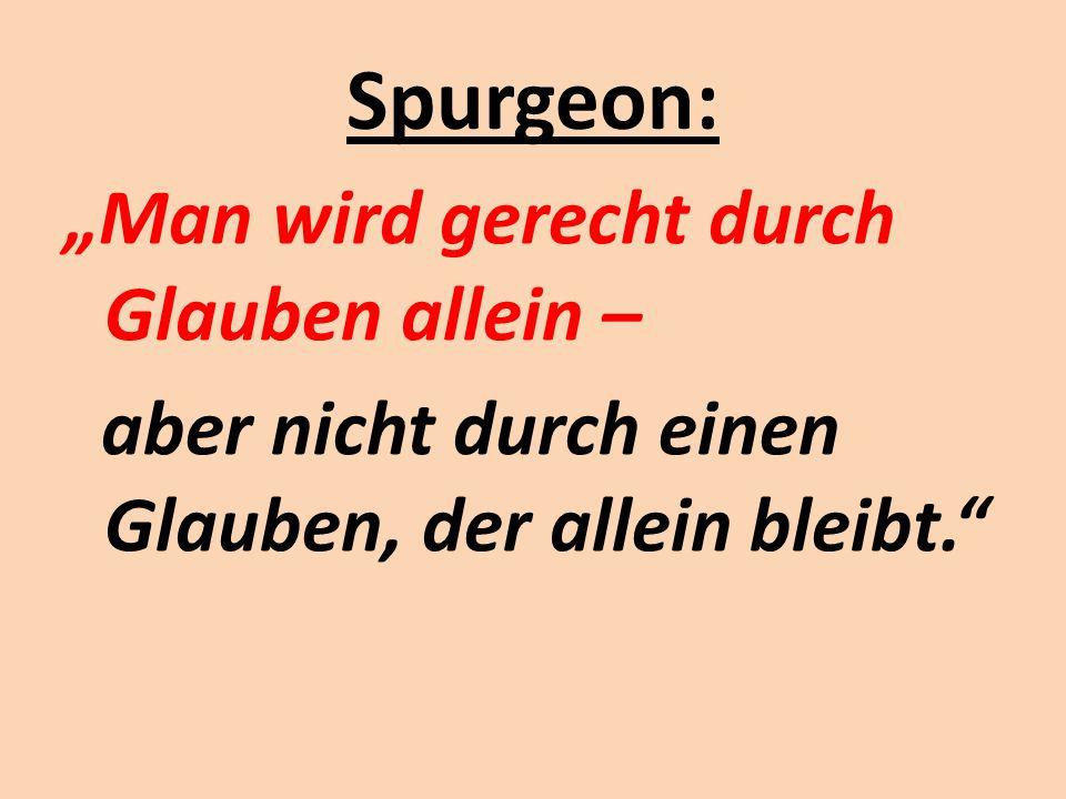 """Spurgeon: """"Man wird gerecht durch Glauben allein – aber nicht durch einen Glauben, der allein bleibt."""