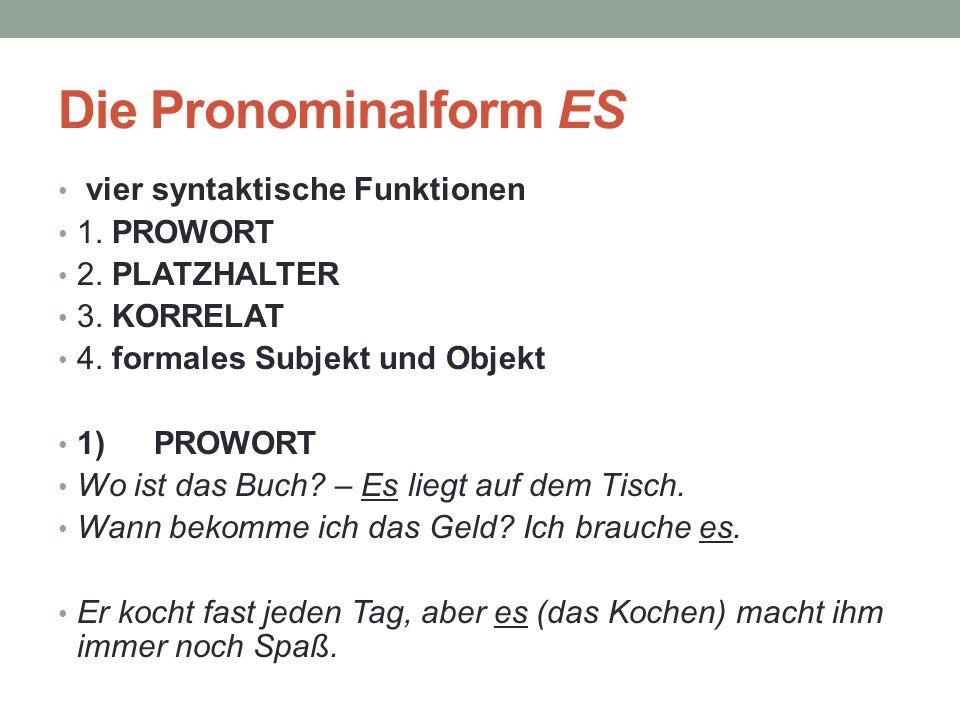 Die Pronominalform ES vier syntaktische Funktionen 1. PROWORT