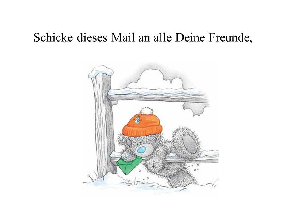 Schicke dieses Mail an alle Deine Freunde,
