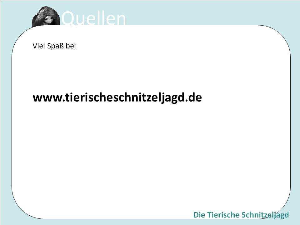 Quellen Viel Spaß bei www.tierischeschnitzeljagd.de