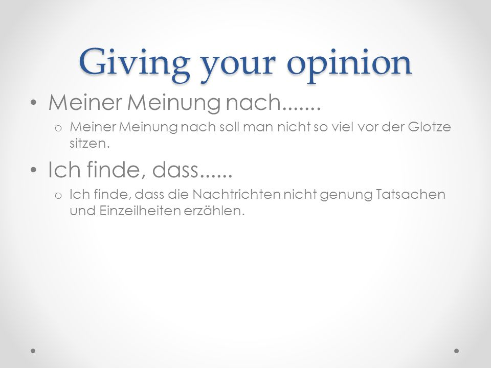 Giving your opinion Meiner Meinung nach....... Ich finde, dass......
