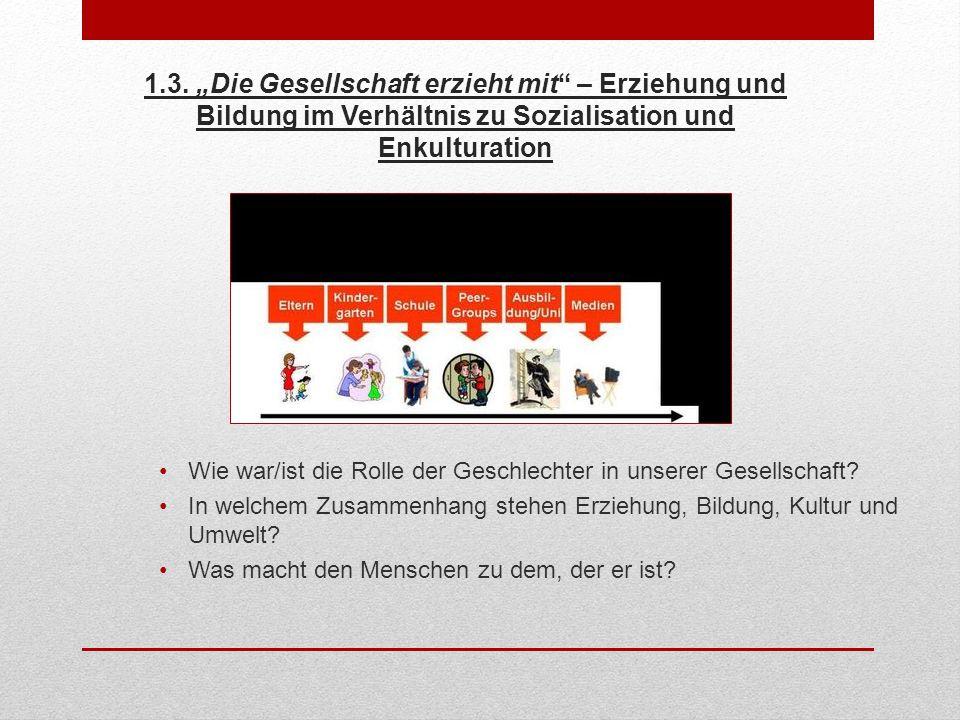 """1.3. """"Die Gesellschaft erzieht mit – Erziehung und Bildung im Verhältnis zu Sozialisation und Enkulturation"""