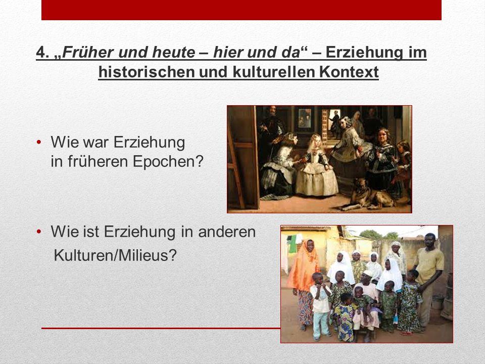 """4. """"Früher und heute – hier und da – Erziehung im historischen und kulturellen Kontext"""