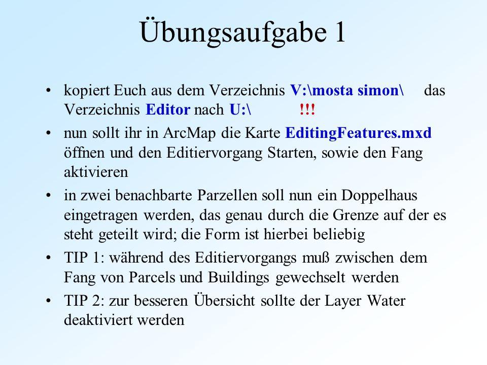Übungsaufgabe 1 kopiert Euch aus dem Verzeichnis V:\mosta simon\ das Verzeichnis Editor nach U:\ !!!