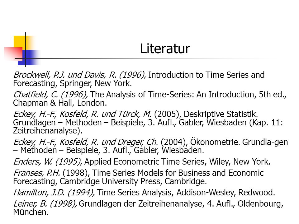 Literatur Brockwell, P.J. und Davis, R. (1996), Introduction to Time Series and Forecasting, Springer, New York.