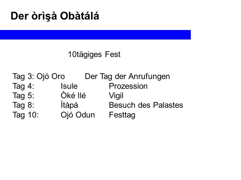 Der òrìşà Obàtálá 10tägiges Fest Tag 3: Ojó Oro Der Tag der Anrufungen