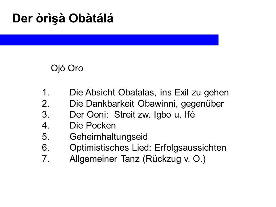Der òrìşà Obàtálá Ojó Oro 1. Die Absicht Obatalas, ins Exil zu gehen