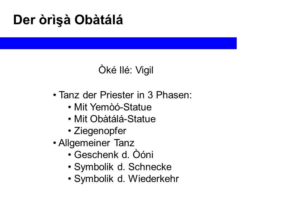 Der òrìşà Obàtálá Òké Ilé: Vigil Tanz der Priester in 3 Phasen: