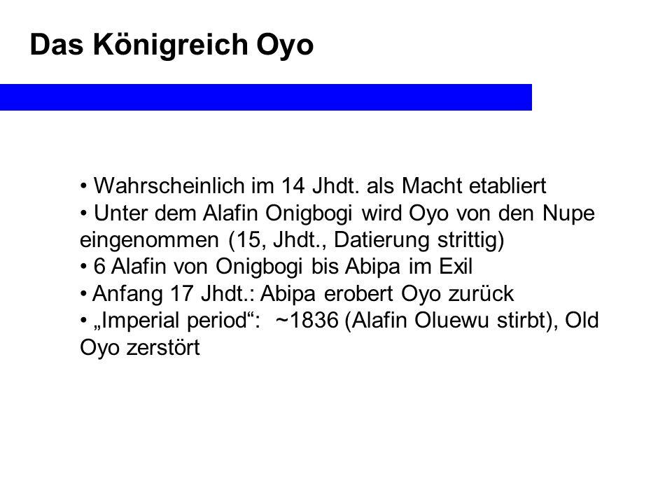 Das Königreich Oyo Wahrscheinlich im 14 Jhdt. als Macht etabliert