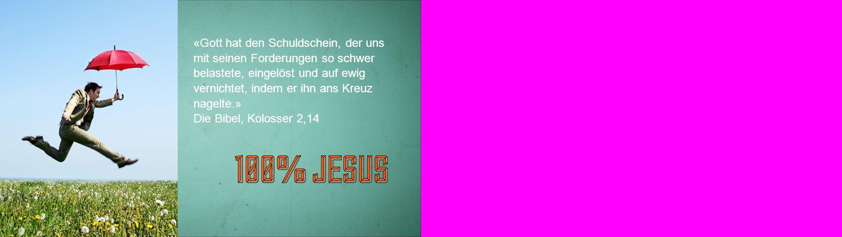 «Gott hat den Schuldschein, der uns mit seinen Forderungen so schwer belastete, eingelöst und auf ewig vernichtet, indem er ihn ans Kreuz nagelte.»