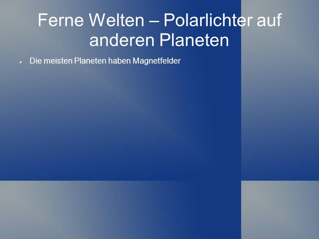 Ferne Welten – Polarlichter auf anderen Planeten