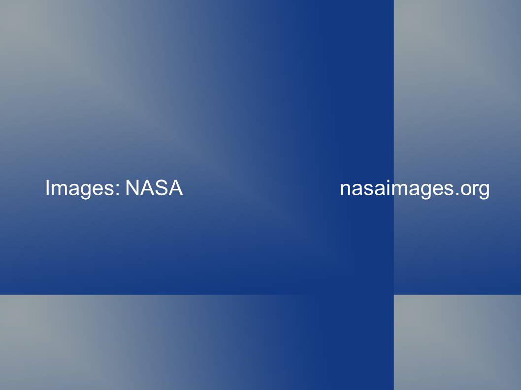 Images: NASA nasaimages.org