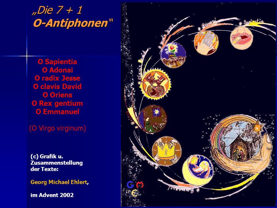 """""""Die 7 + 1 O-Antiphonen O Sapientia O Adonai O radix Jesse O clavis David O Oriens O Rex gentium O Emmanuel."""