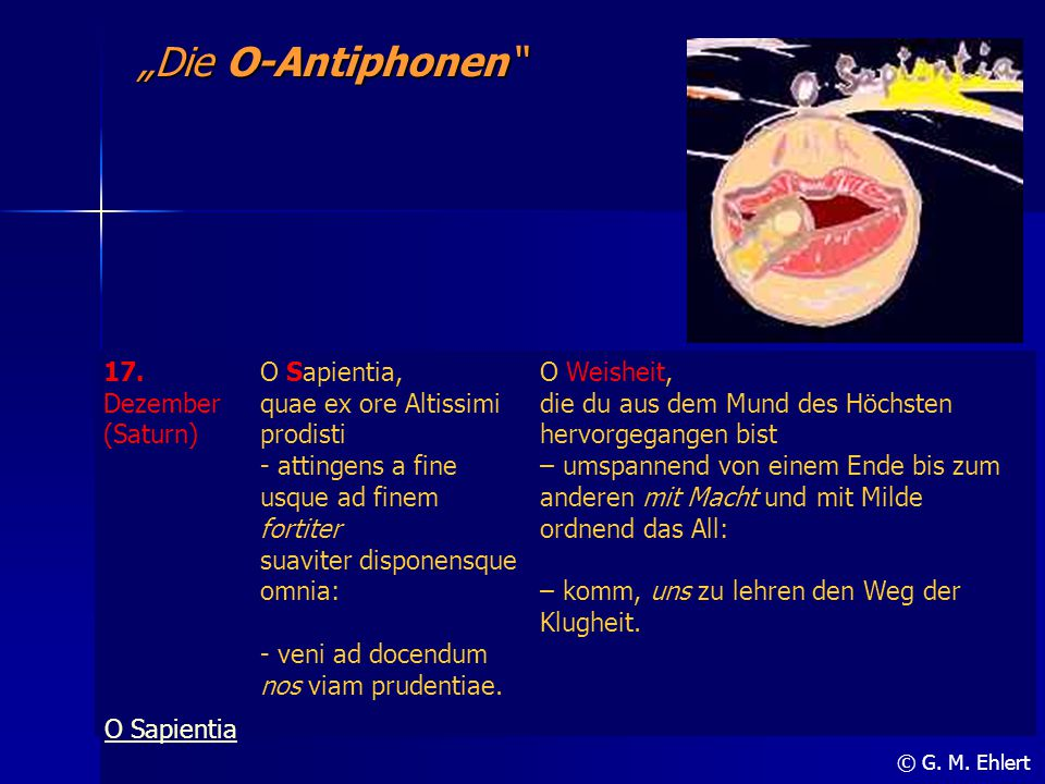 """Die O-Antiphonen 17. Dezember (Saturn) O Sapientia,"