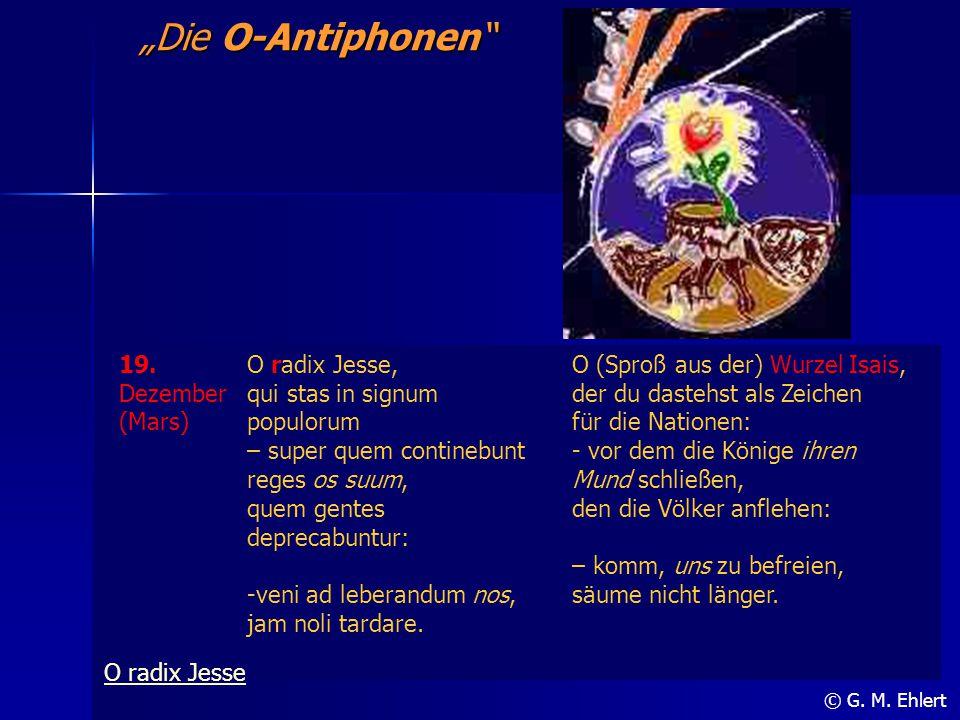 """Die O-Antiphonen 19. Dezember (Mars) O radix Jesse,"
