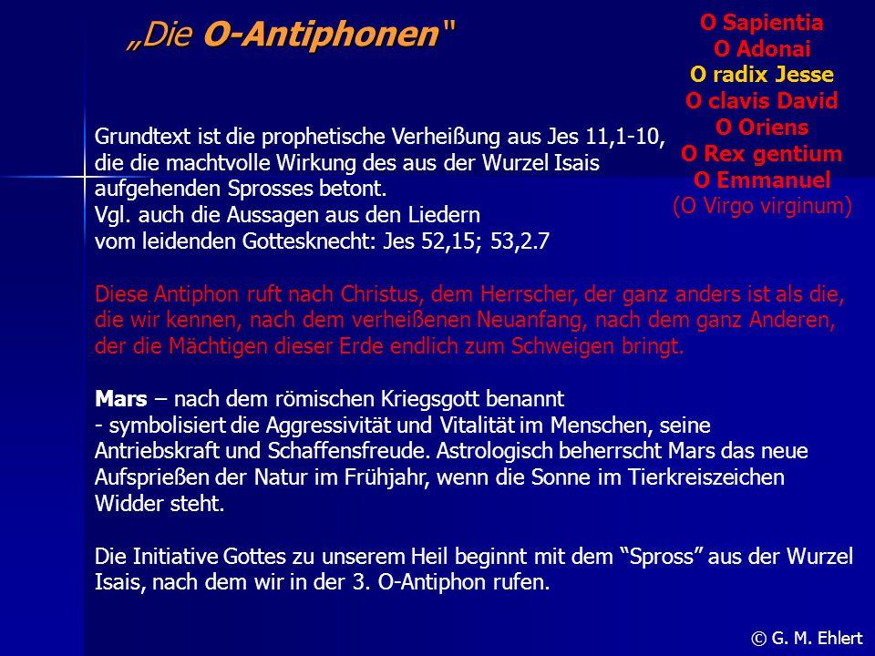 O Sapientia O Adonai O radix Jesse O clavis David O Oriens O Rex gentium O Emmanuel (O Virgo virginum)