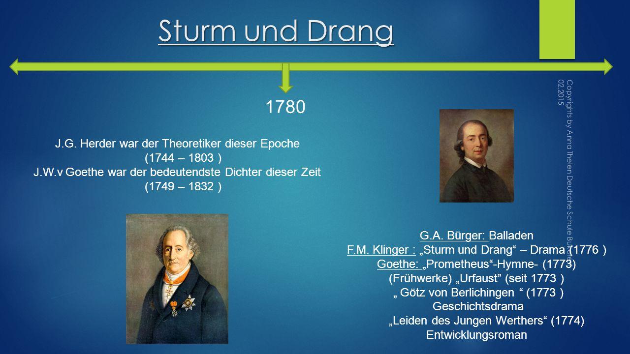 Sturm und Drang 1780 J.G. Herder war der Theoretiker dieser Epoche