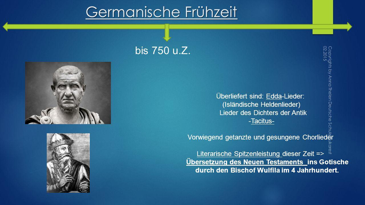 Germanische Frühzeit bis 750 u.Z. Überliefert sind: Edda-Lieder: